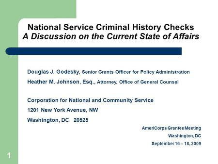 1 National Service Criminal History Checks A Discussion on the Current State of Affairs Douglas Godesky Senior Grants Officer, Corporation for National.