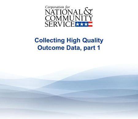 Collecting High Quality Outcome Data, part 1. Learning objectives By the end of this module, learners will be able to: Recognize the benefits of collecting.