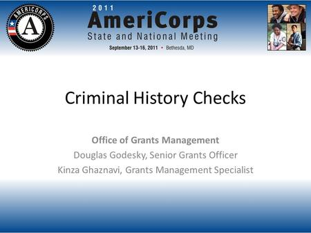 Criminal History Checks Office of Grants Management Douglas Godesky, Senior Grants Officer Kinza Ghaznavi, Grants Management Specialist.