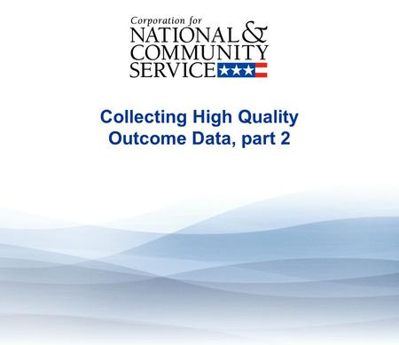 Collecting High Quality Outcome Data, part 2. Learning objectives By the end of this module, learners will understand: Steps to implement data collection,
