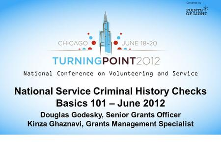 Convened by National Conference on Volunteering and Service National Service Criminal History Checks Basics 101 – June 2012 Douglas Godesky, Senior Grants.