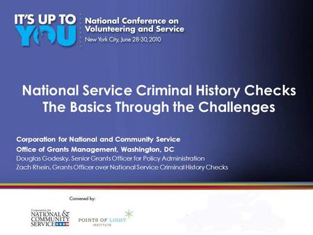 National Service Criminal History Checks The Basics Through the Challenges Corporation for National and Community Service Office of Grants Management,