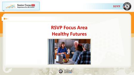 RSVP Focus Area Healthy Futures. Healthy Futures Focus Area Grants will meet health needs within communities including access to care, aging in place,