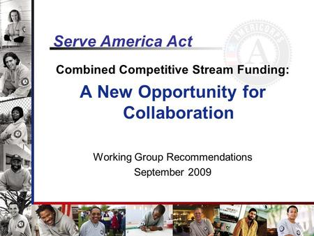 Serve America Act Combined Competitive Stream Funding: A New Opportunity for Collaboration Working Group Recommendations September 2009.