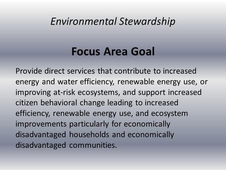 Focus Area Goal Provide direct services that contribute to increased energy and water efficiency, renewable energy use, or improving at-risk ecosystems,
