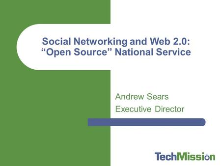 Andrew Sears Executive Director Social Networking and Web 2.0: Open Source National Service.