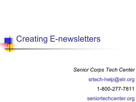 Creating E-newsletters Senior Corps Tech Center 1-800-277-7811 seniortechcenter.org.