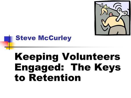 Steve McCurley Keeping Volunteers Engaged: The Keys to Retention.