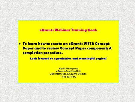EGrants Webinar Training Goal: To learn how to create an eGrants VISTA Concept Paper and to review Concept Paper components & completion procedure. Look.
