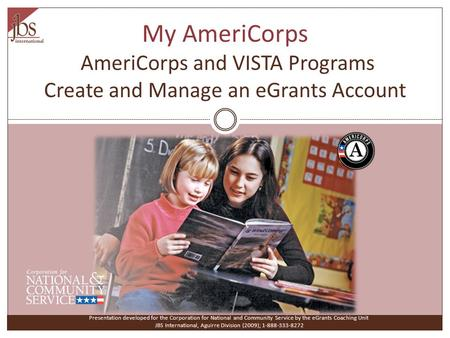 My AmeriCorps AmeriCorps and VISTA Programs Create and Manage an eGrants Account Presentation developed for the Corporation for National and Community.