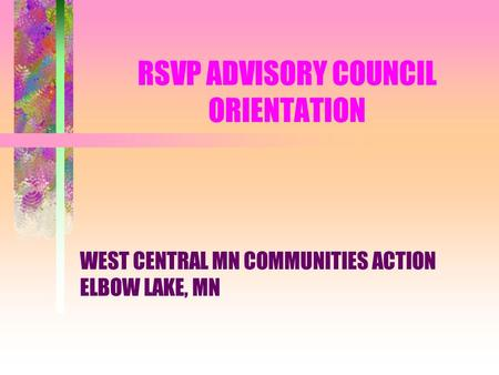 RSVP ADVISORY COUNCIL ORIENTATION WEST CENTRAL MN COMMUNITIES ACTION ELBOW LAKE, MN.