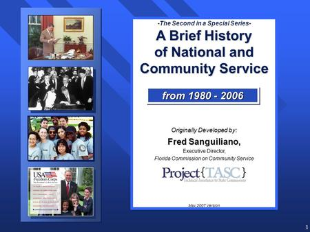 1 -The Second in a Special Series- A Brief History of National and Community Service Originally Developed by: Fred Sanguiliano, Executive Director, Florida.