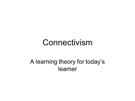 A learning theory for today's learner