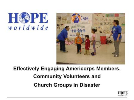 Effectively Engaging Americorps Members, Community Volunteers and Church Groups in Disaster.