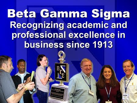 Recognizing academic and professional excellence in business since 1913 Beta Gamma Sigma.