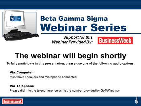 The webinar will begin shortly To fully participate in this presentation, please use one of the following audio options: Via Computer Must have speakers.
