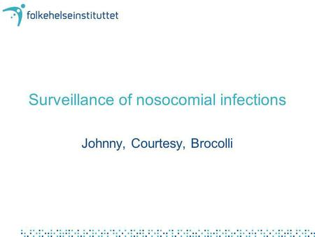 Surveillance of nosocomial infections Johnny, Courtesy, Brocolli.