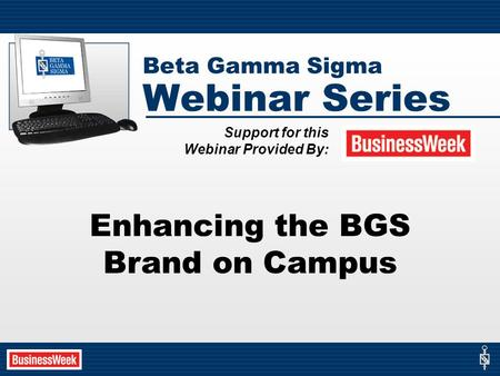 Beta Gamma Sigma Webinar Series Enhancing the BGS Brand on Campus Support for this Webinar Provided By: