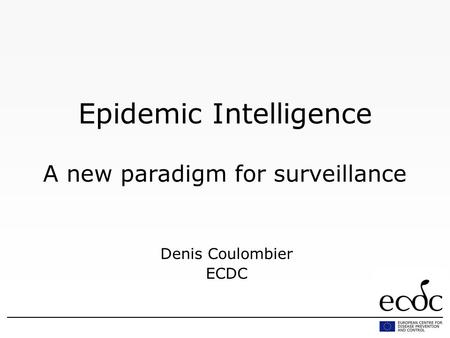 Epidemic Intelligence A new paradigm for surveillance