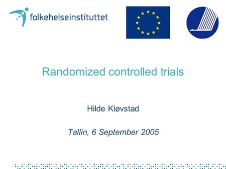 Randomized controlled trials Hilde Kløvstad Tallin, 6 September 2005.