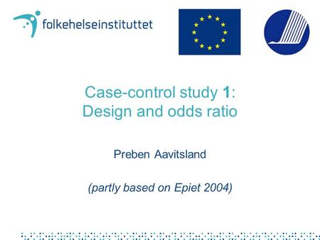 Case-control study 1: Design and odds ratio Preben Aavitsland (partly based on Epiet 2004)