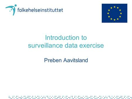 Introduction to surveillance data exercise Preben Aavitsland.