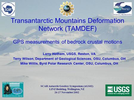 Transantarctic Mountains Deformation Network (TAMDEF) GPS measurements of bedrock crustal motions Larry Hothem, USGS, Reston, VA Terry Wilson, Department.