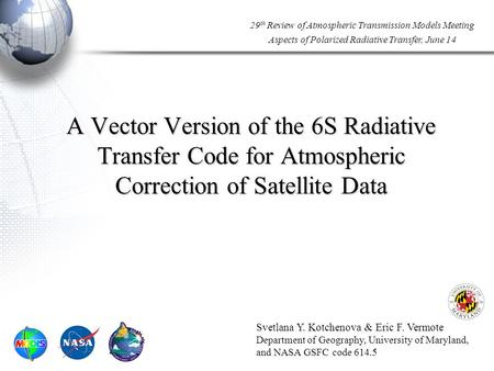 29 th Review of Atmospheric Transmission Models Meeting Aspects of Polarized Radiative Transfer, June 14 A Vector Version of the 6S Radiative Transfer.