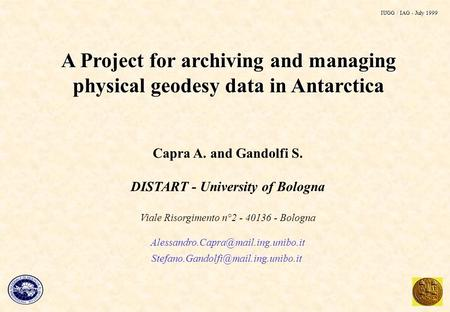 A Project for archiving and managing physical geodesy data in Antarctica Capra A. and Gandolfi S. DISTART - University of Bologna Viale Risorgimento n°2.