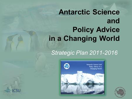 Antarctic Science and Policy Advice in a Changing World Strategic Plan 2011-2016.
