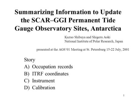 1 Summarizing Information to Update the SCAR–GGI Permanent Tide Gauge Observatory Sites, Antarctica Kazuo Shibuya and Shigeru Aoki National Institute of.