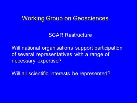 SCAR Restructure Will national organisations support participation of several representatives with a range of necessary expertise? Will all scientific.