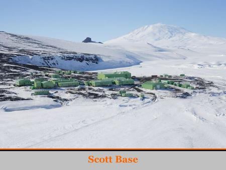 Scott Base. Shulamit Gordon New Zealand National Antarctic Data Centre AMD Feedback Science Advisor Kindly presented by Helen Campbell (BAS) SCADM-1,
