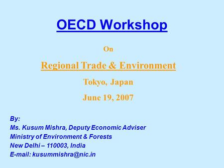 OECD Workshop By: Ms. Kusum Mishra, Deputy Economic Adviser Ministry of Environment & Forests New Delhi – 110003, India   On Regional.