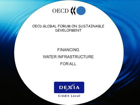 OECD GLOBAL FORUM ON SUSTAINABLE DEVELOPMENT FINANCING WATER INFRASTRUCTURE FOR ALL.