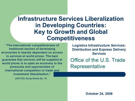 Infrastructure Services Liberalization in Developing Countries: Key to Growth and Global Competitiveness Office of the U.S. Trade Representative The international.