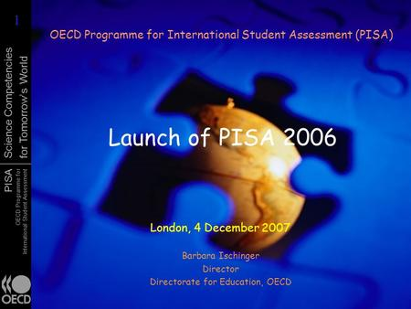 PISA OECD Programme for International Student Assessment Science Competencies for Tomorrows World Launch of PISA 2006 OECD Programme for International.