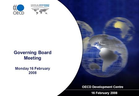 Governing Board Meeting Monday 16 February 2008 OECD Development Centre 16 February 2008.