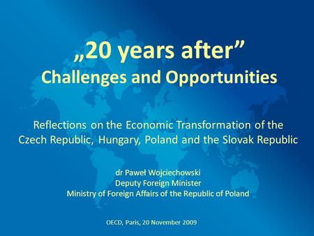 Reflections on the Economic Transformation of the Czech Republic, Hungary, Poland and the Slovak Republic dr Paweł Wojciechowski Deputy Foreign Minister.