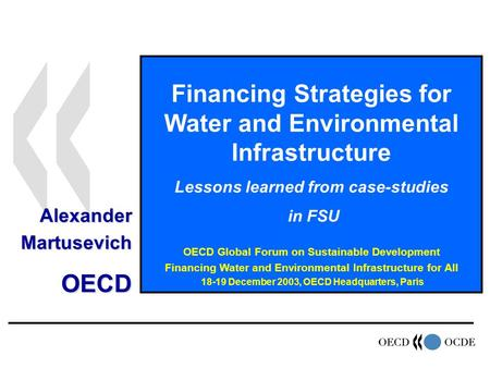 Financing Strategies for Water and Environmental Infrastructure Lessons learned from case-studies in FSU OECD Global Forum on Sustainable Development Financing.