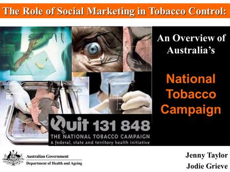 Jenny Taylor Jodie Grieve The Role of Social Marketing in Tobacco Control: An Overview of Australias National Tobacco Campaign.