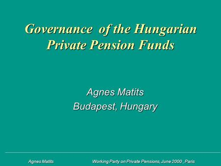 Agnes Matits Working Party on Private Pensions, June 2000, Paris Agnes Matits Working Party on Private Pensions, June 2000, Paris Governance of the Hungarian.