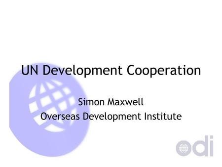 UN Development Cooperation Simon Maxwell Overseas Development Institute.