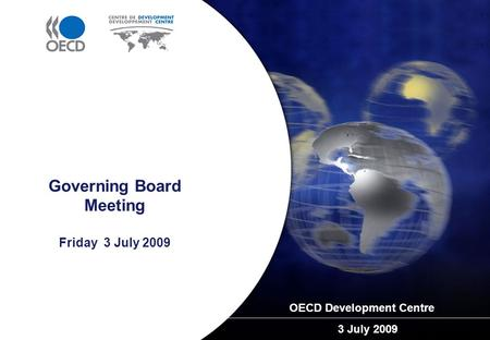 Governing Board Meeting Friday 3 July 2009 OECD Development Centre 3 July 2009.