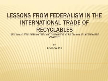 By E.A.R. Ouano. Nature of Recyclable Trade Appreciation for the 3 Rs 3 Rs from the perspective of the developing countries Problems in trade negotiations.