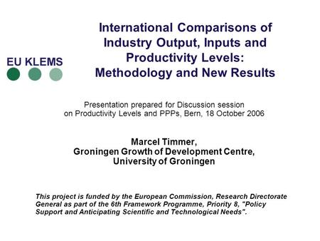 International Comparisons of Industry Output, Inputs and Productivity Levels: Methodology and New Results Presentation prepared for Discussion session.