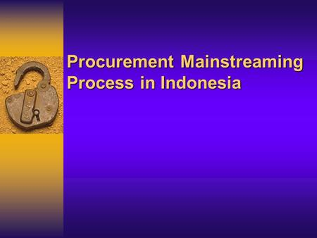 Procurement Mainstreaming Process in Indonesia. Figures about Significance of Public Procurement Public procurement in Indonesia is around 8 % of GDP.