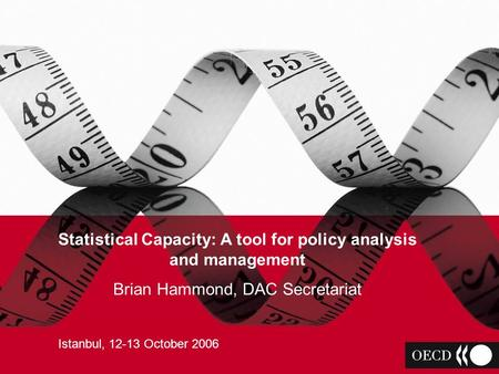 IS IT ODA? Brian Hammond OECD Development Assistance Committee Statistical Capacity: A tool for policy analysis and management Brian Hammond, DAC Secretariat.