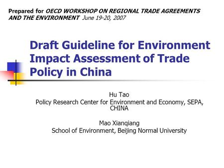 Draft Guideline for Environment Impact Assessment of Trade Policy in China Hu Tao Policy Research Center for Environment and Economy, SEPA, CHINA Mao Xianqiang.