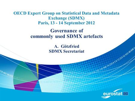 OECD Expert Group on Statistical Data and Metadata Exchange (SDMX) Paris, 13 - 14 September 2012 Governance of commonly used SDMX artefacts A.Götzfried.